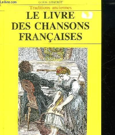 LE LIVRE DES CHANSONS FRANCAISES. TRADITION ANCIENNES.
