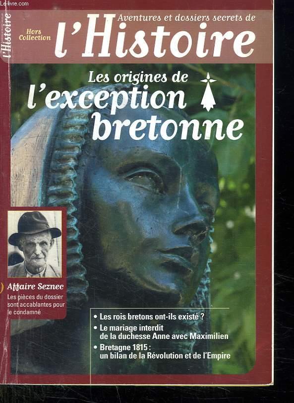 L HISTOIRE. HORS COLLECTION. LES ORIGINES DE L EXCEPTION BRETONNE.