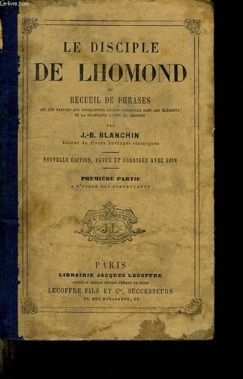 LE DISCIPLE DE LHOMOND OU RECEUIL DE PHRASES. NOUVELLE EDITION REVUE ET CORRIGEE AVEC SOIN. PREMIERE PARTIE.
