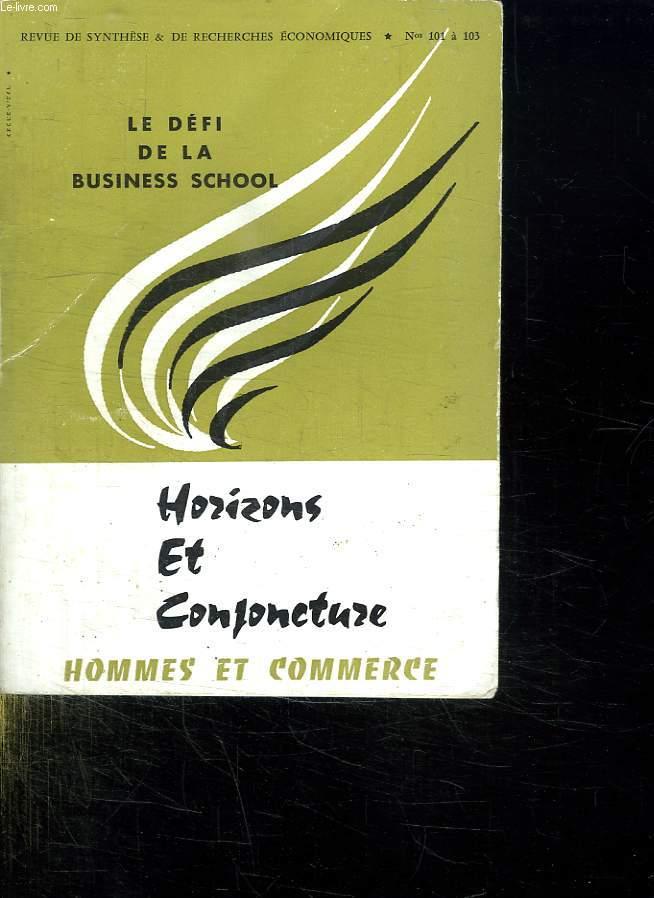LE DEFI DE LA BUSINESS SCHOOL.HOMMES ET COMMERCE. HORIZONS ET CONJONCTURE. REVUE DES CADRES SUPERIEURS.