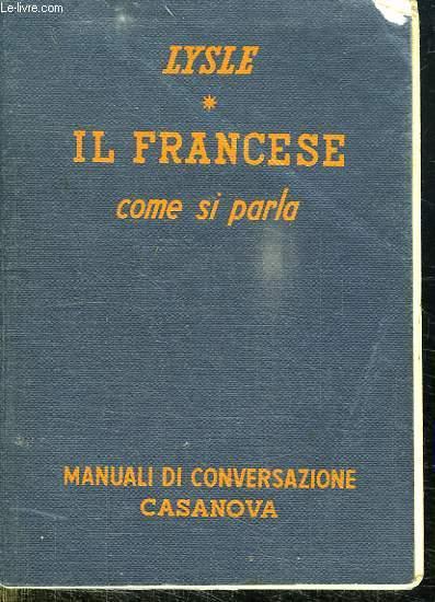 IL FRANCESE COME SI PARLA. MANUALE DI CONVERSAZIONE ITALIANO FRANCESE.
