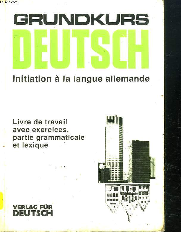 GRUNDKURS DEUTSCH. INITIATION A LA LANGUE ALLEMANDE. LIVRE DE TRAVAIL AVEC EXERCICES PARTIE GRAMMATICALE ET LEXIQUE.