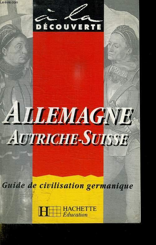 A LA DECOUVERTE. ALLEMAGNE AUTRICHE SUISSE. GUIDE CIVILISATION GERMANIQUE.