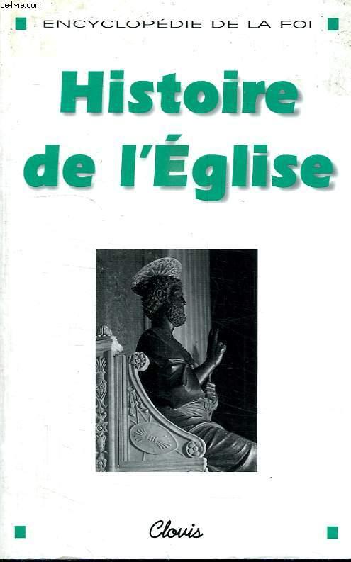 HISTOIRE DE L EGLISE. ENCYCLOPEDIE DE LA FOI.
