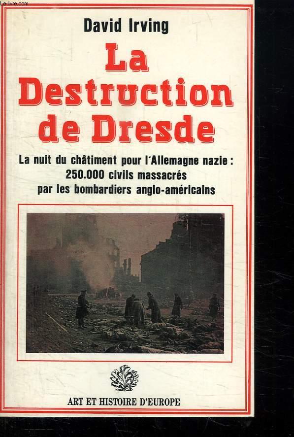 LA DESTRUCTION DE DRESDE. LA NUIT DU CHATIMENT POUR L ALLEMANGNE NAZIE: 250 000 CIVILS MASSACRES PAR LES BOMBARDIERS ANGLO AMERICAINS.