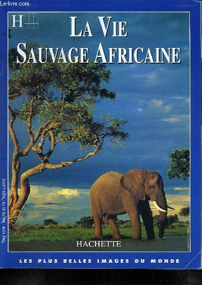 LA VIE SAUVAGE AFRICAINE. LES PLUS BELLES IMAGES DU MONDE.