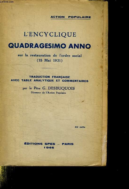 L ENCYCLIQUE QUADRAGESIMO ANNO SUR LA RESTAURATION DE L ODRE SOCIAL. 15 MAI 1931.