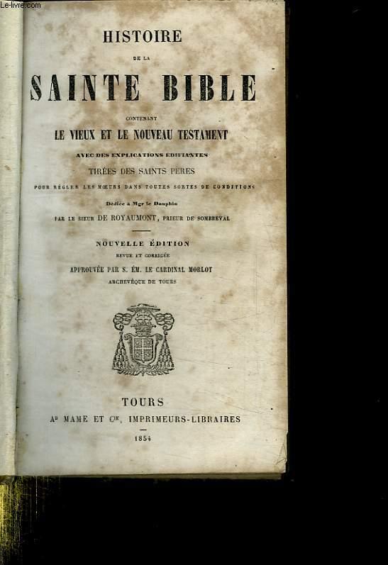 HISTOIRE DE LA SAINTE BIBLE CONTENANT LE VIEUX ET LE NOUVEAU TESTAMENT. NOUVELLE EDITION.