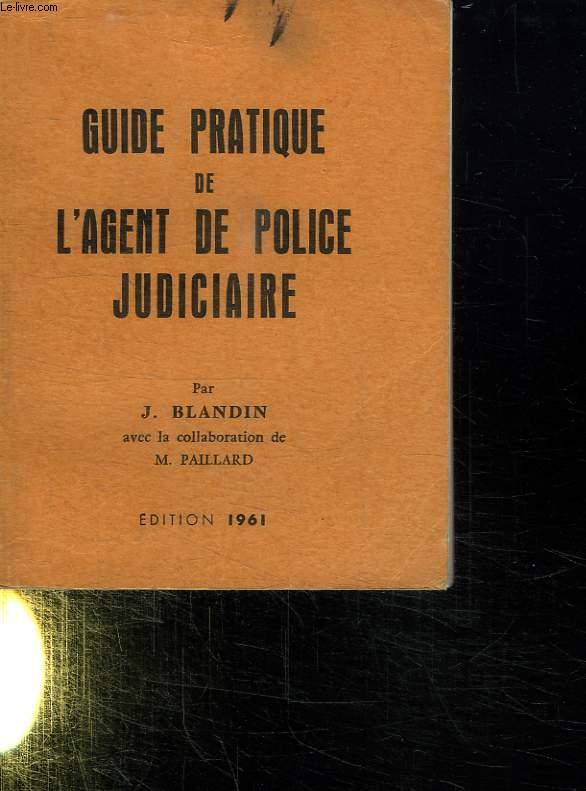 GUIDE PRATIQUE DE L AGENT DE POLICE JUDICIARE.