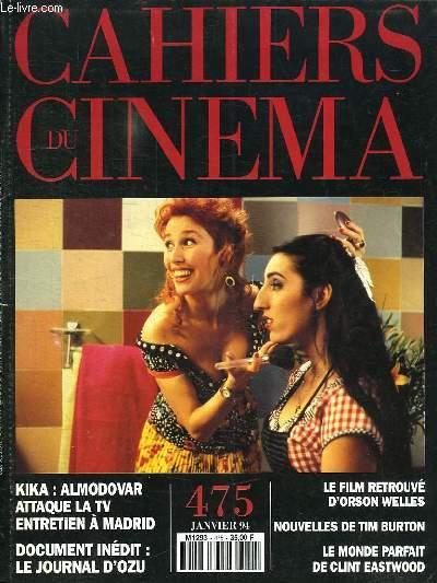 CAHIERS DU CINEMA. 475 JANVIER 94. SOMMAIRE: KIKA ALMODOVAR ATTAQUE LA TV ENTRETIEN A MADRID. DOCUMENT INEDIT LE JOURNAL D OZU. LE FILM RETROUVE DORSON WELLES.
