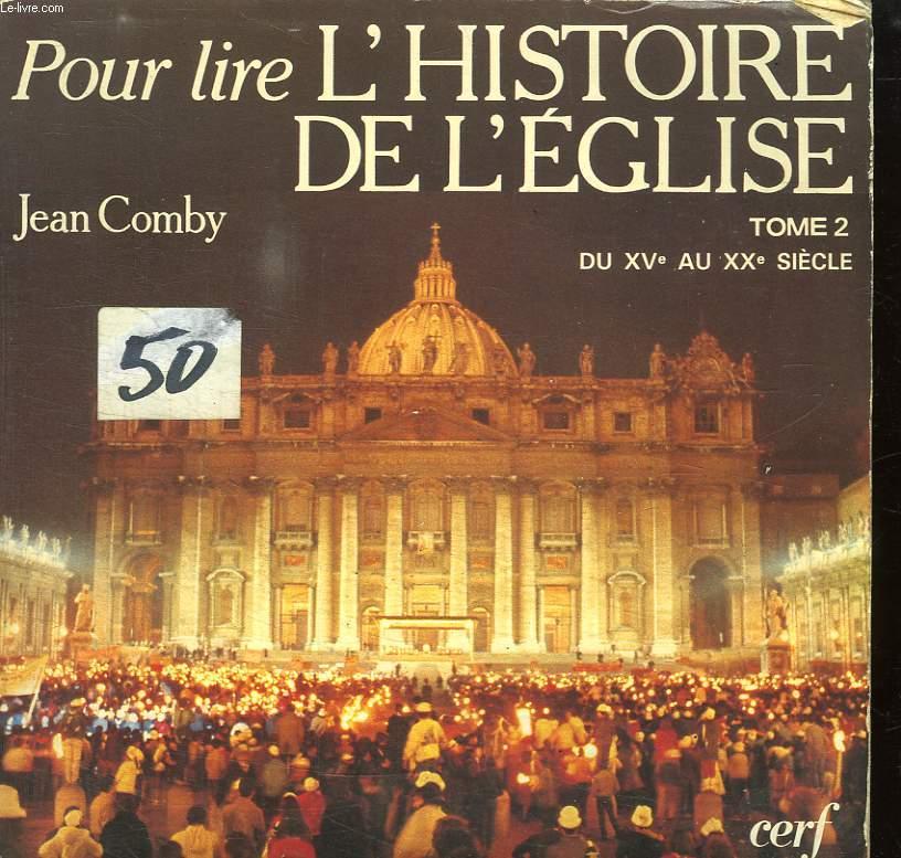 POUR LIRE L HISTOIRE DE L EGLISE. TOME 2. DU XV e AU XXe SIECLE.