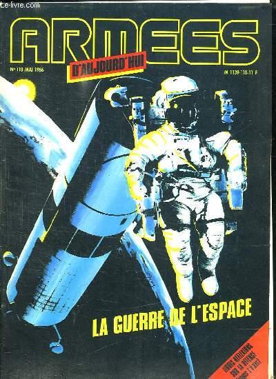 ARMEES D AUJOURD HUI. N° 110 MAI 1986.SOMMAIRE: LA BIOFORCE MILITAIRE. FETER LA PAIX. LE DERNIER VOL DU GEANT. LE SAUVEUR DE PARIS.