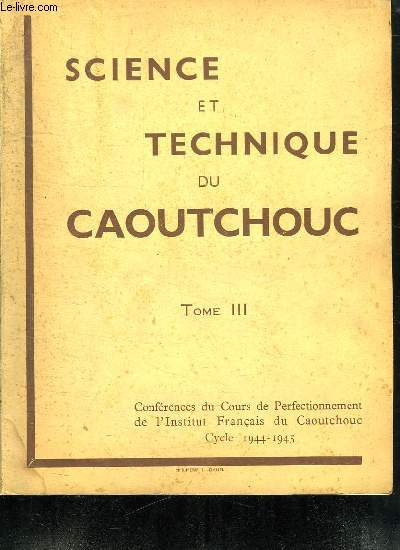 SCIENCE ET TECHNIQUE DU CAOUTCHOUC VOLUME III.