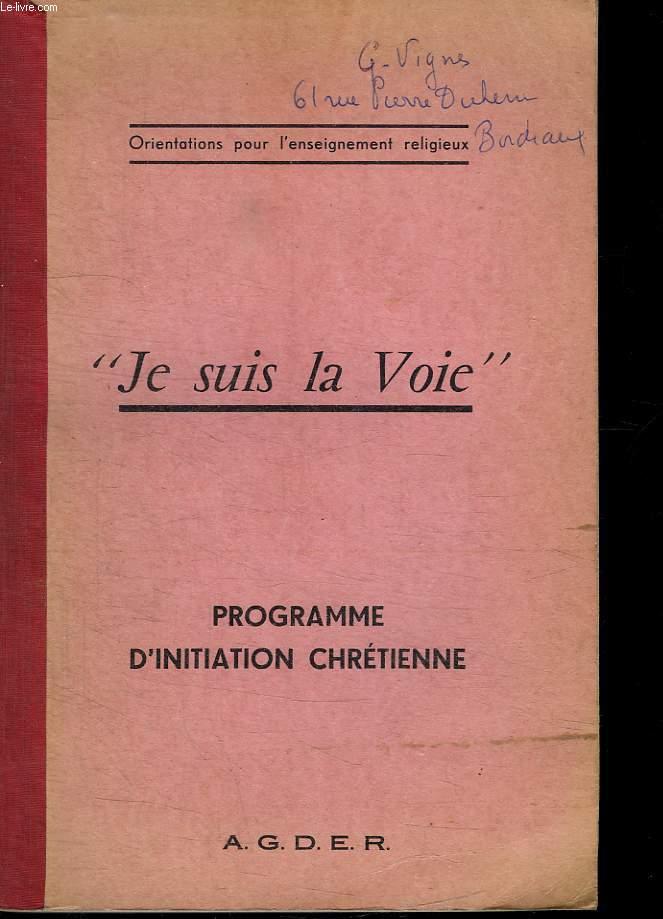 JE SUIS LA VOIE. PROGRAMME D INITIATION CHRETIENNE.