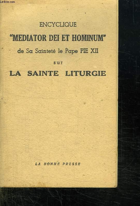 ENCYCLIQUE MADIATRO DEI ET HOMINUM DE SA SAINTETE LE PAPE PIE XII SUR LA SAINTE LITURGIE.