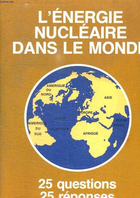 L ENERGIE NUCLEAIRE DANS LE MONDE. 25 QUESTIONS 25 REPONSES.