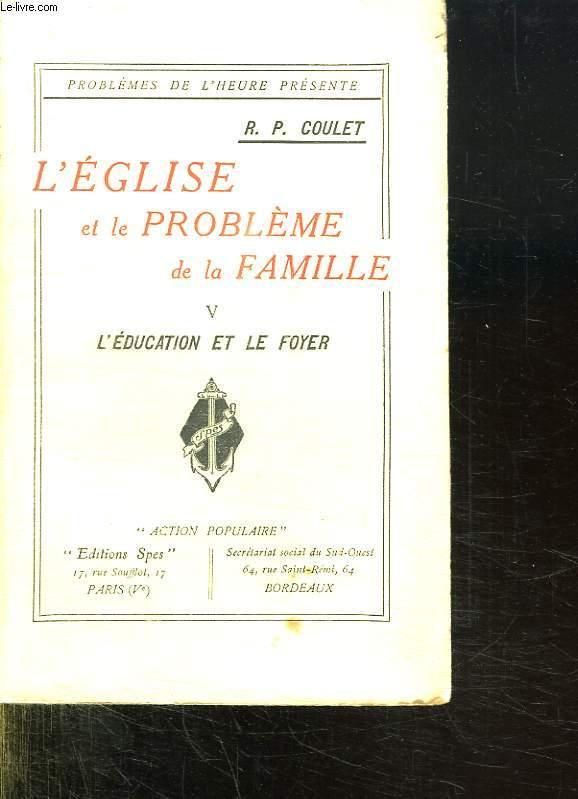 L EGLISES ET LE PROBLEME DE LA FAMILLE. V. L EDUCATION ET LE FOYER.
