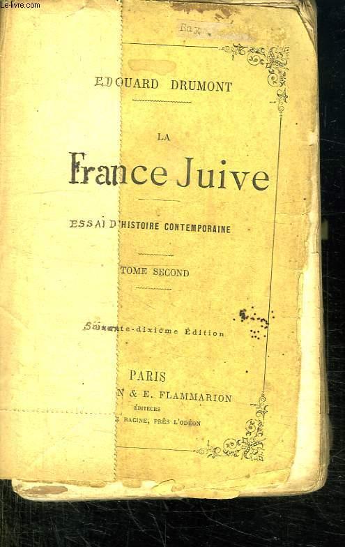 LA FRANCE JUIVE. ESSAI D HISTOIRE CONTEMPORAINE. TOME SECOND.