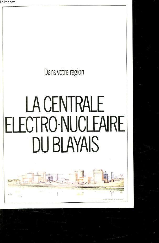 DANS VOTRE REGION. LA CENTRALE ELECTRO NUCLEAIRE DU BLAYAIS.
