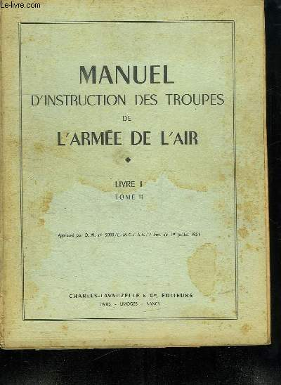 MANUEL D INSTRUCTION DES TROUPES DE L ARMEE DE L AIR. LIVRE 1 TOME II.