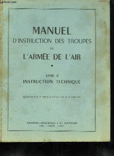 MANUEL D INSTRUCTION DES TROUPES DE L ARMEE DE L AIR. LIVRE II. INSTRUCTION TECHNIQUE.