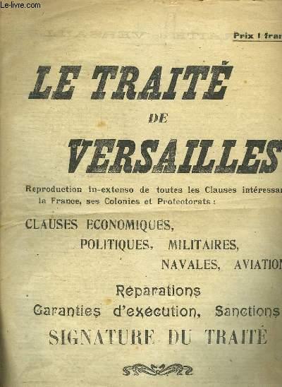 LE TRAITE DE VERSAILLES. REPRODUCTION IN EXTENSO DE TOUTES LES CLAUSES INTERESSANT LA FRANCE, SES COLONIES ET PROTECTORATS.
