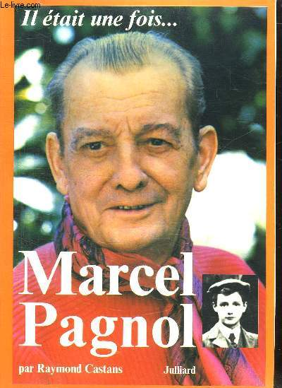 MARCEL PAGNOL. IL ETAIT UNE FOIS...