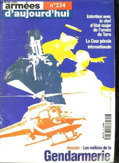 ARMEES D AUJOURD HUI N° 234. SOMMAIRE: LES METIERS DE LA GENDARMERIE. LES FRANCAIS ET LEURS DEFENSE. SACS DE NOEUDS...