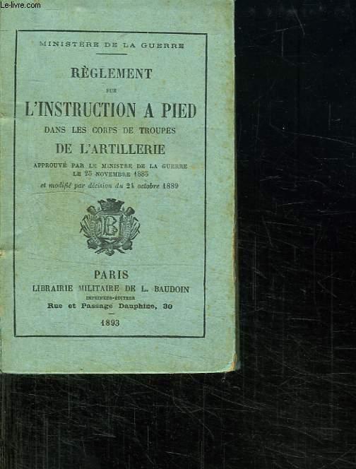 REGLEMENT SUR L INSTRUCTION A PIED DANS LE CORPS DE TROUPES DE L ARTILLERIE.