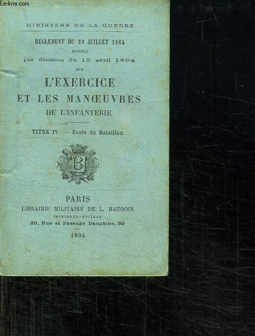 REGLEMENT SUR L EXERCICES ET LES MANOEUVRES DE L INFANTERIE. TITRE IV ECOLE DE BATAILLON.