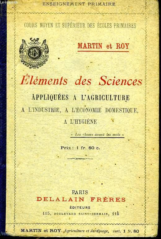ELEMENTS DES SCIENCES PHYSIQUES ET NATURELLES APPLIQUES A L AGRICULTURE A L INDUSTRIE A L ECONOMIE DOMESTIQUE A L HYGIENE.