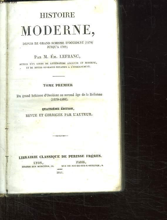 HISTOIRE MODERNE DEPUIS LE GRAND SCHISME D OCCIDENT 1378 JUSQU A 1789. TOME PREMIER.DU GRAND SCHISME D OCCIDENT AU SECOND AGE DE LA REFORME 1378 - 1566.