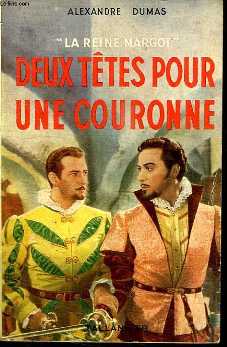 LA REINE MARGOT. DEUX TETES POUR UNE COURONNE.