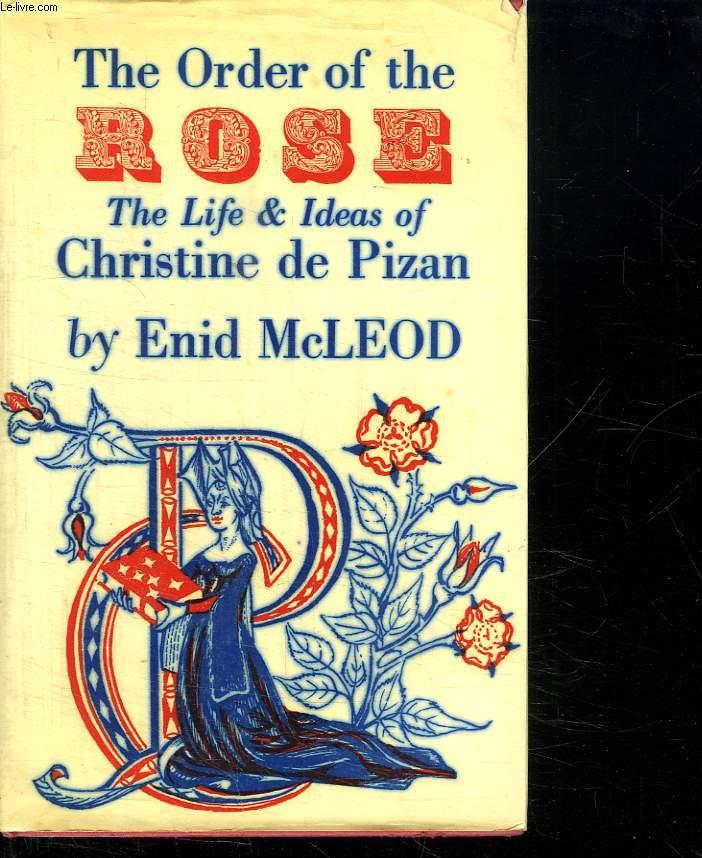 THE ODER OF THE ROSE. THE LIFE IDEAS OF CHRISTINE DE PIZAN. TEXTE EN ANGLAIS.