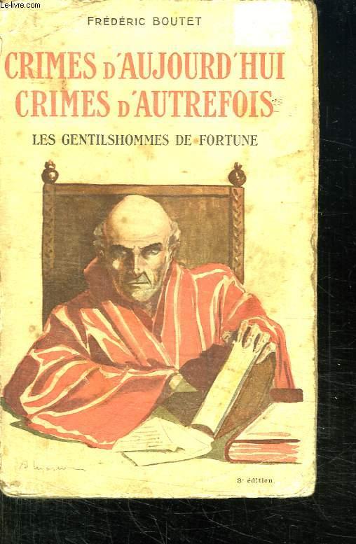 CRIMES D AUJOURD HUI CRIMES D AUTREFOIS. LES GENTILSHOMMES DE FORTUNE.