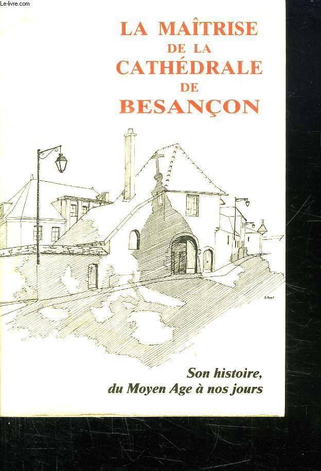 LA MAITRICE DE LA CATHEDRALE DE BESACON. SON HISTOIRE DU MOYEN AGE A NOS JOURS.
