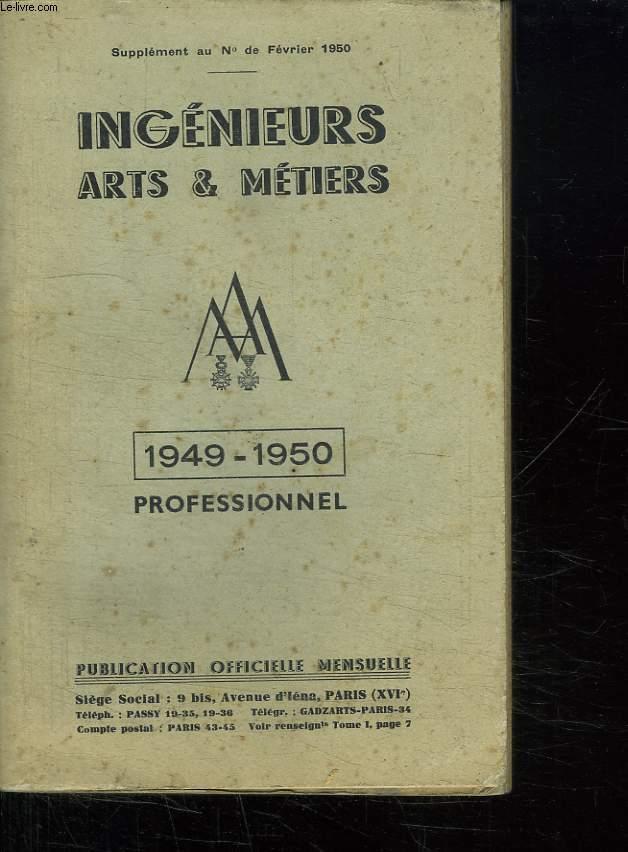 SUPPLEMENT AU N° DE DECEMBRE 1949. INGENIEURS ARTS ET METIERS 1949 - 1950. LISTES GEOGRAPHIQUE ET PROFESSIONNELLE. TOME 2.