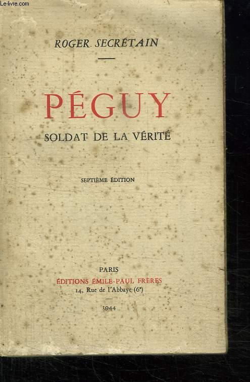 PEGUY. SOLDAT DE LA VERITE.