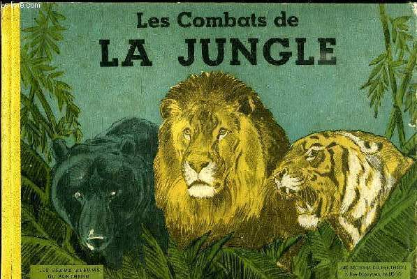 LES COMBATS DE LA JUNGLE. LES BEAUX ALBUMS DU PANTHEON.