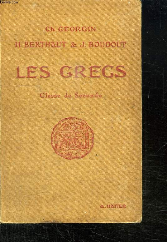 LES GRECS. AUTEURS DU PROGRAMME ET PAGES CHOISIES DE LA LITTERATURE GREQUE. A L USAGE DES LYCEES ET COLLEGES. CLASSE DE SECONDE. QUATRIEME EDITION.
