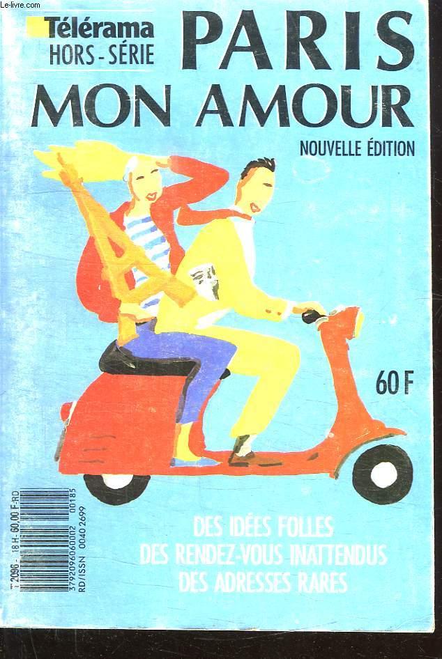 TELERAMA HORS SERIE. N°18. PARIS MON AMOUR NOUVELLE EDITION. DES IDEES FOLLES DES RENDEZ VOUS INATTENDUS DES ADRESSES RARES.