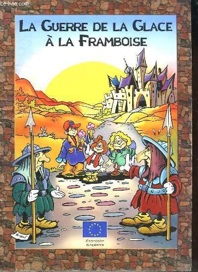LA GUERRE DE LA GLACE A LA FRAMBOISE. BANDE DESSINEE SUR UNE EUROPE PACIFIQUE SANS FRONTIRES DESTINEE AUX JEUNES.