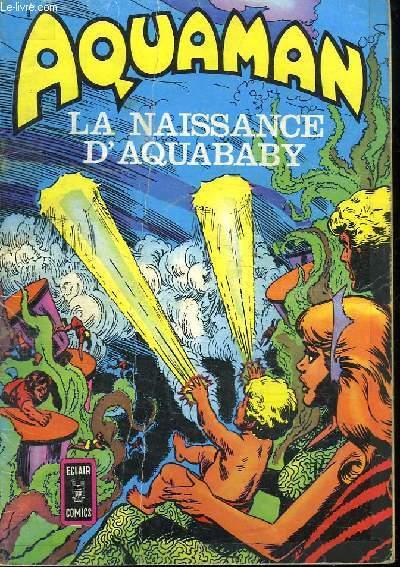 AQUAMAN . LA NAISSANCE D AQUABABY.