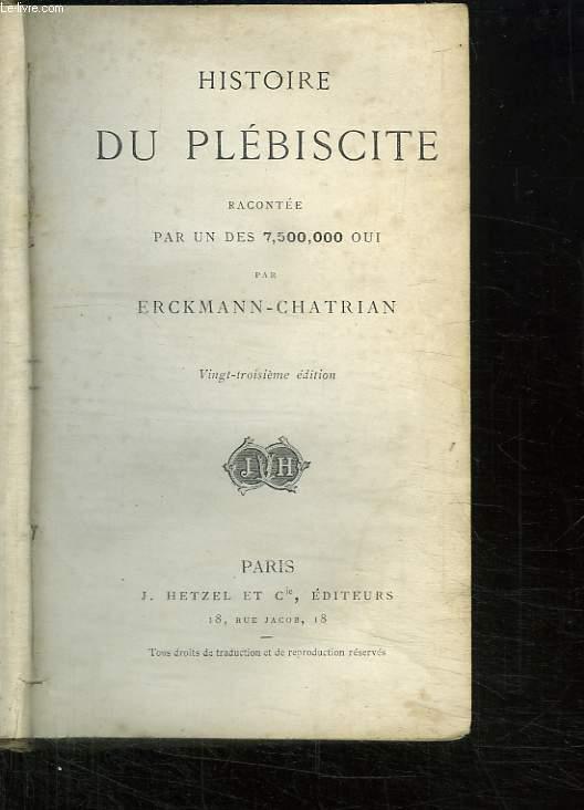 HISTOIRE DU PLEBISCITE RACONTEE PAR UN DES 7 500000 OUI. 23 EM EDITION.