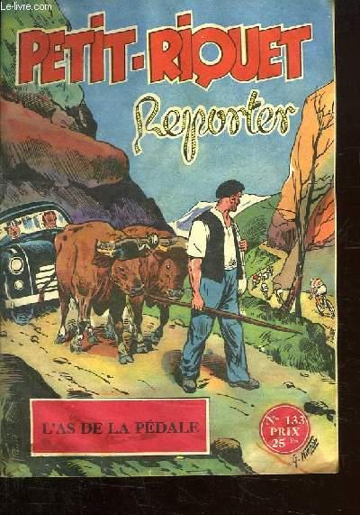 PETIT RIQUET REPORTER N° 133. L AS DE LA PEDALE.