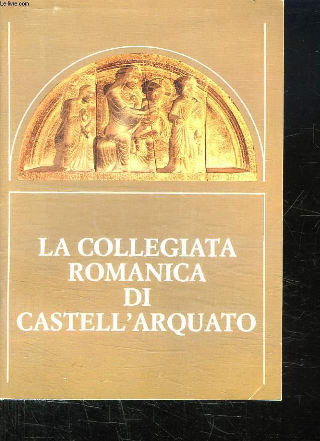 LA COLLEGIATA ROMANICA DI CASTELL ARQUATO. TEXTE EN ITALIEN.