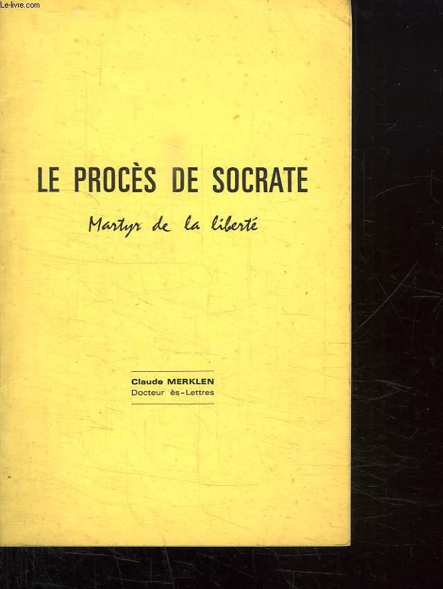 LE PROCES DE SOCRATE MARTYR DE LA LIBERTE.