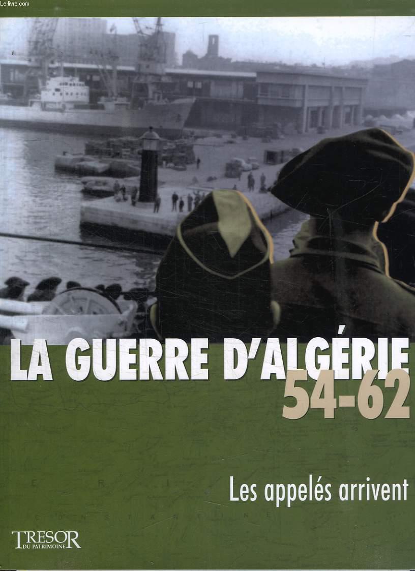 LA GUERRE D ALGERIE 54 -62. LES APPELES ARRIVENT.