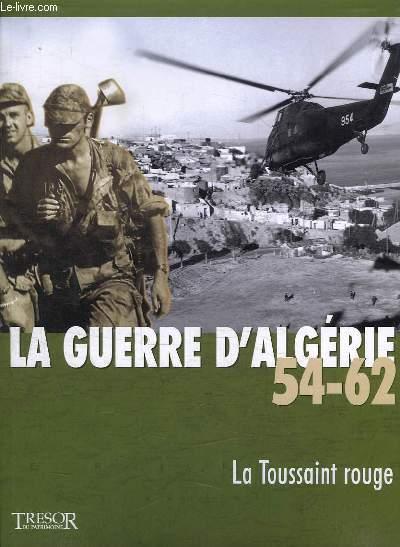 LA GUERRE D ALGERIE 54 - 62. LA TOUSSAINT ROUGE.