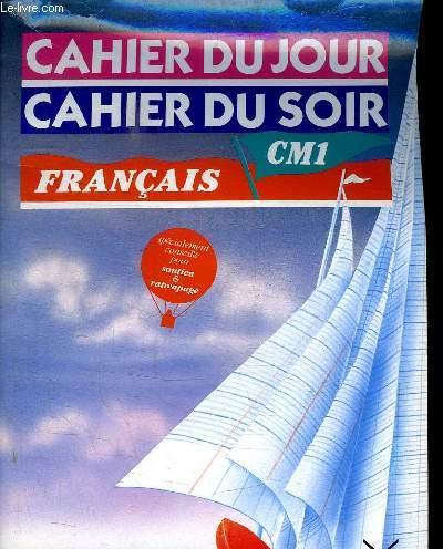 CAHIER DU JOUR CAHIER DU SOIR CM1 FRANCAIS. SPECIALEMENT CONSEILLE POUR UN SOUTIEN ET RATTRAPAGE.